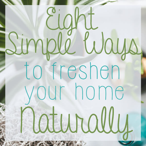 8 Ways to Naturally Freshen Your Home